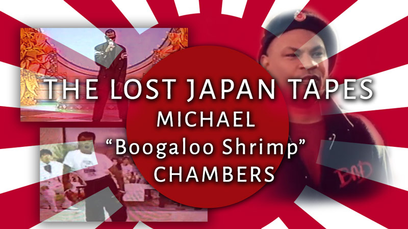 """The Lost Japan Tapes – Michael """"Boogaloo Shrimp"""" Chambers"""